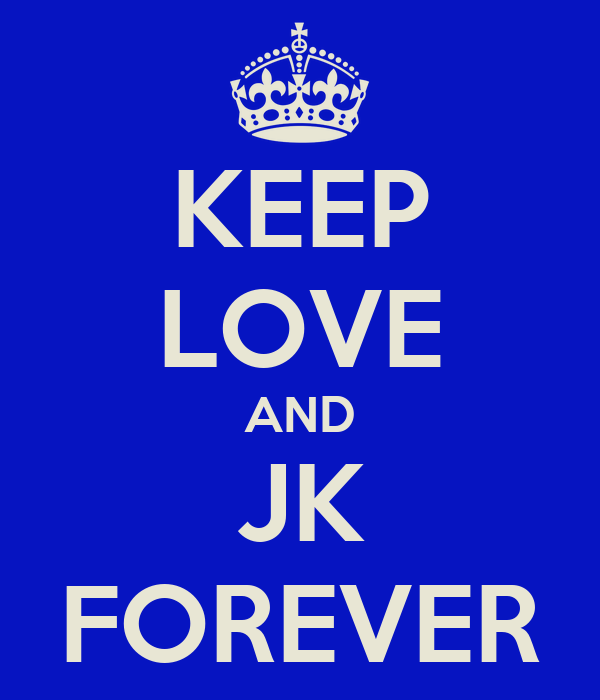 KEEP LOVE AND JK FOREVER