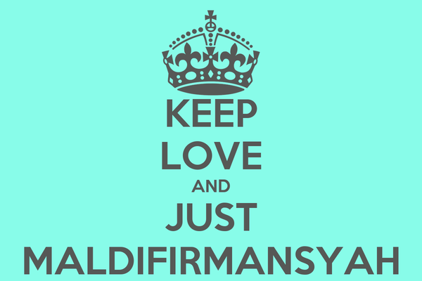 KEEP LOVE AND JUST MALDIFIRMANSYAH