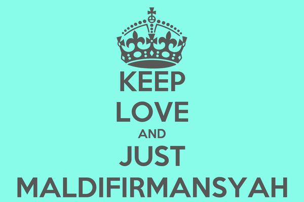 KEEP LOVE AND JUST MALDIFIRMANSYAH
