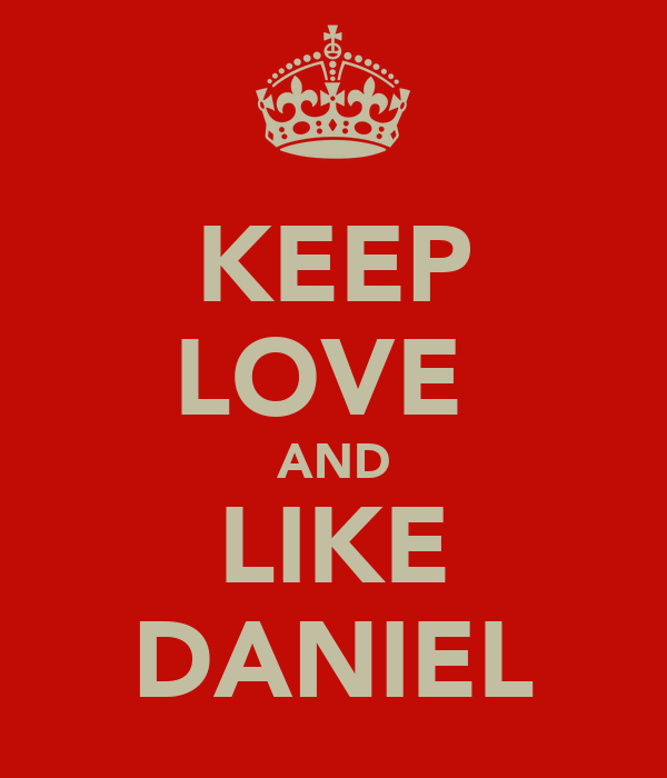KEEP LOVE  AND LIKE DANIEL