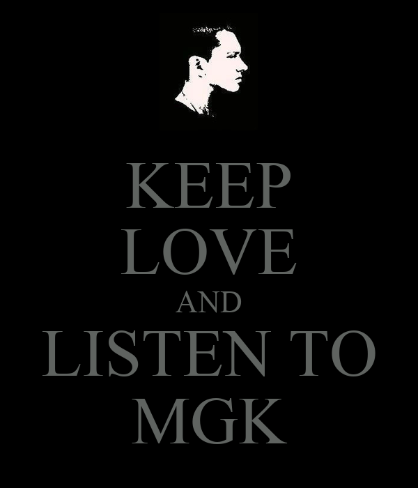 KEEP LOVE AND LISTEN TO MGK