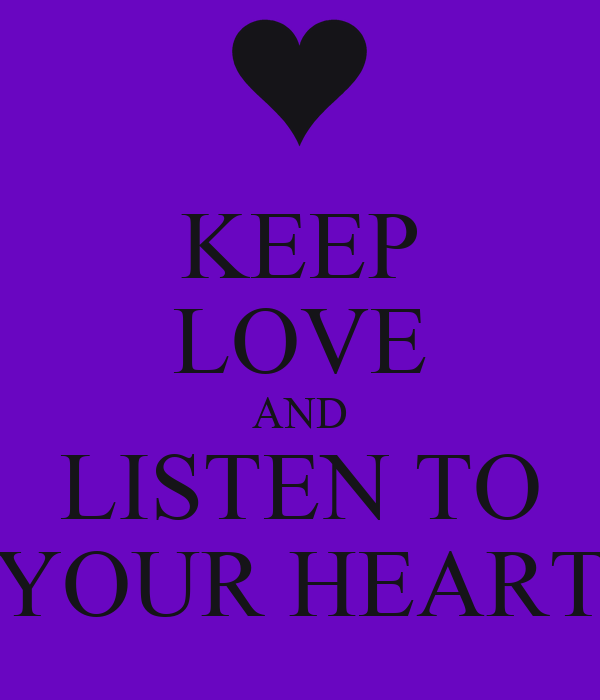 KEEP LOVE AND LISTEN TO YOUR HEART