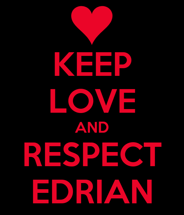 KEEP LOVE AND RESPECT EDRIAN