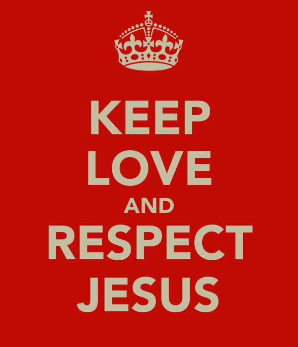 KEEP LOVE AND RESPECT JESUS