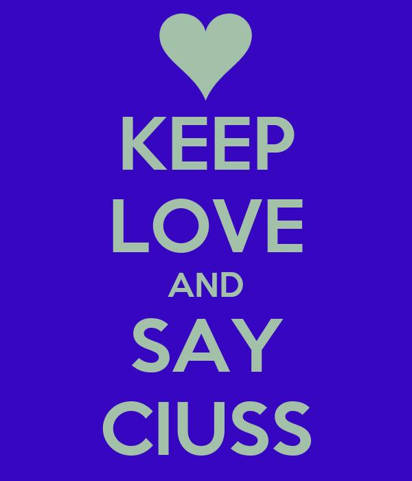 KEEP LOVE AND SAY CIUSS