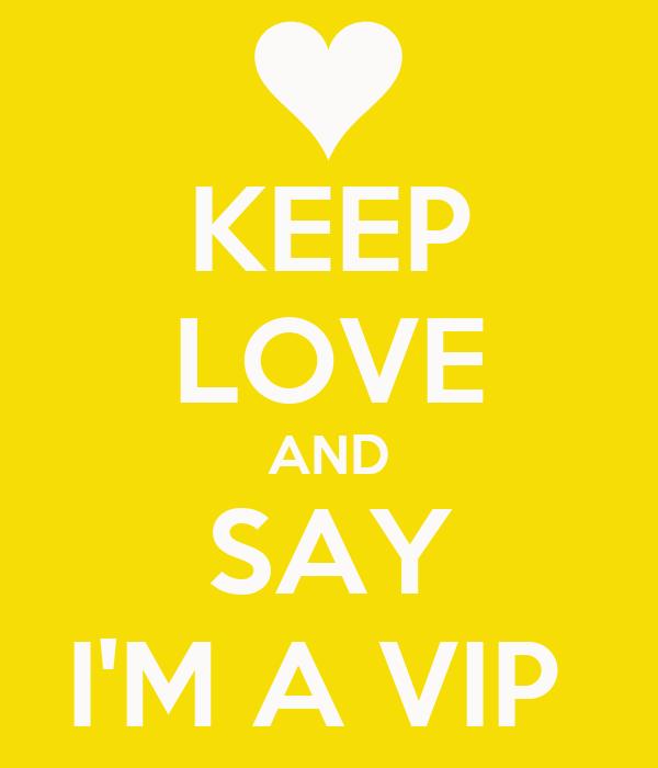 KEEP LOVE AND SAY I'M A VIP