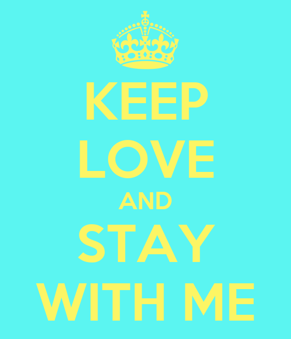KEEP LOVE AND STAY WITH ME