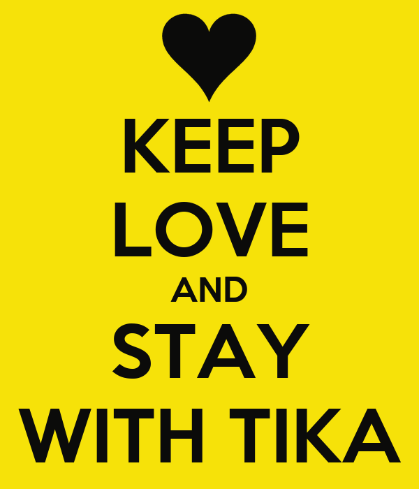 KEEP LOVE AND STAY WITH TIKA