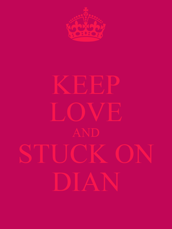KEEP LOVE AND STUCK ON DIAN