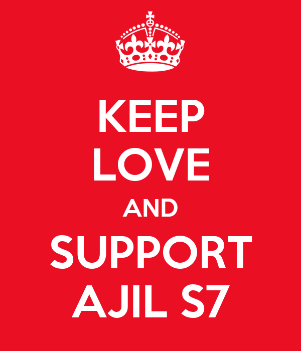 KEEP LOVE AND SUPPORT AJIL S7