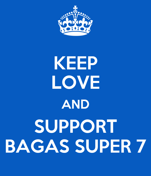 KEEP LOVE AND SUPPORT BAGAS SUPER 7