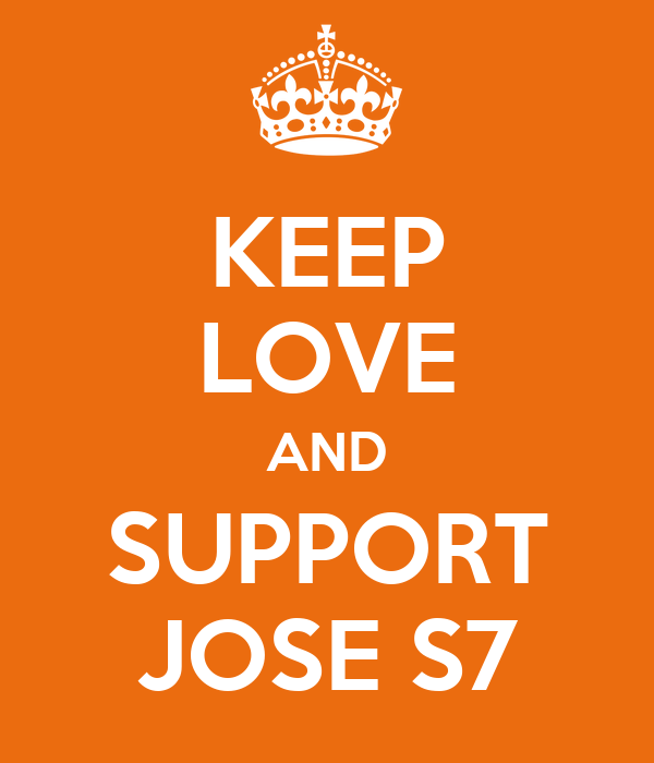 KEEP LOVE AND SUPPORT JOSE S7
