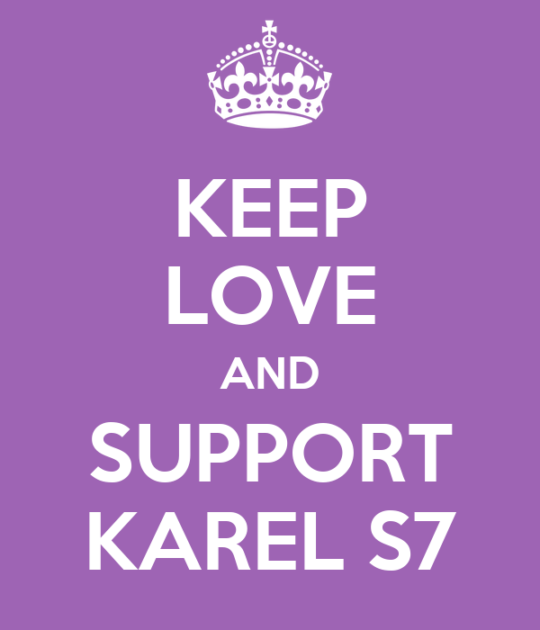 KEEP LOVE AND SUPPORT KAREL S7
