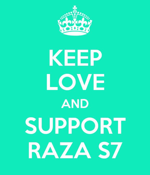 KEEP LOVE AND SUPPORT RAZA S7