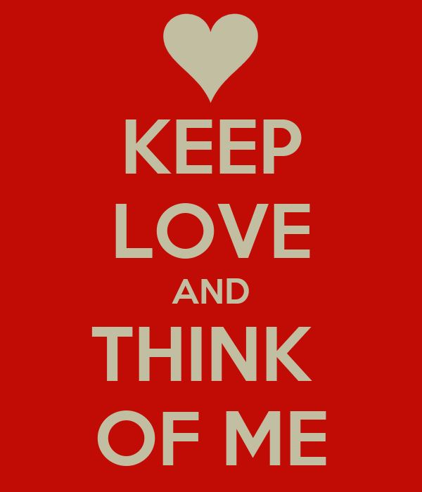KEEP LOVE AND THINK  OF ME