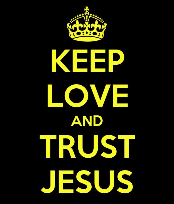 KEEP LOVE AND TRUST JESUS