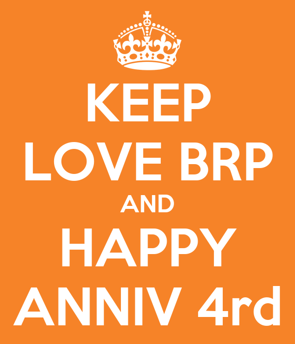 KEEP LOVE BRP AND HAPPY ANNIV 4rd