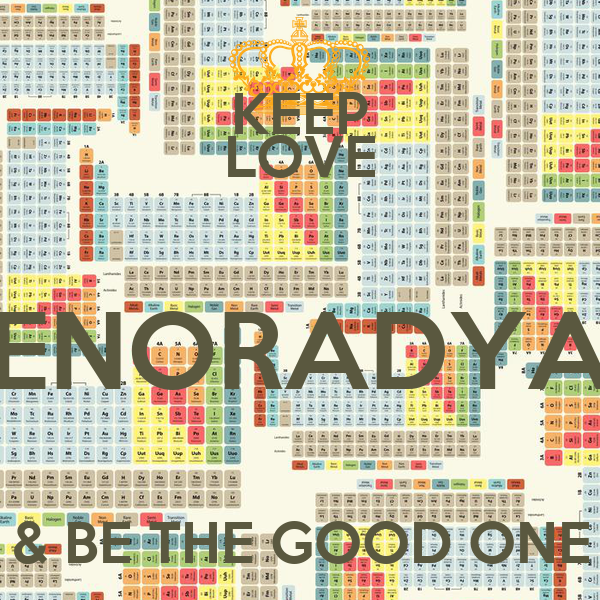 KEEP LOVE ENORADYA & BE THE GOOD ONE