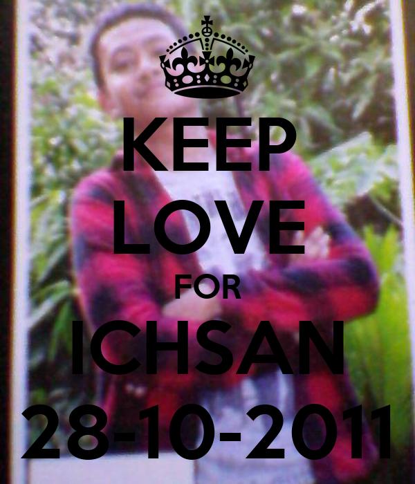 KEEP LOVE FOR ICHSAN 28-10-2011