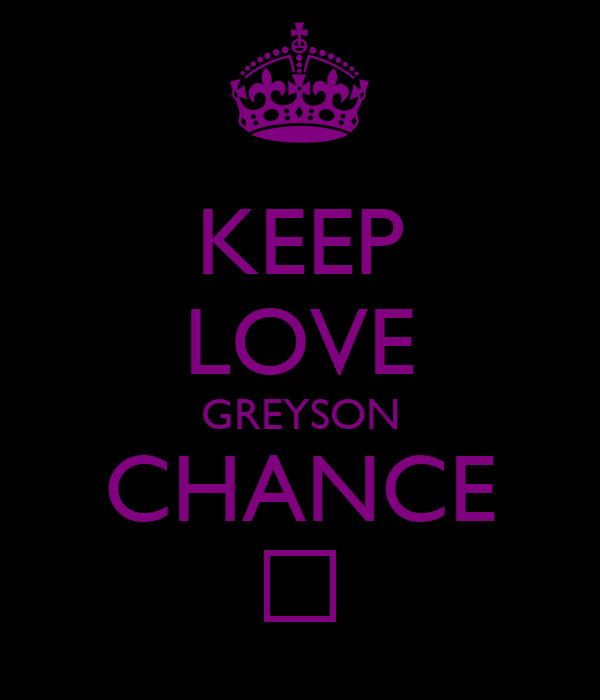 KEEP LOVE GREYSON CHANCE ♡