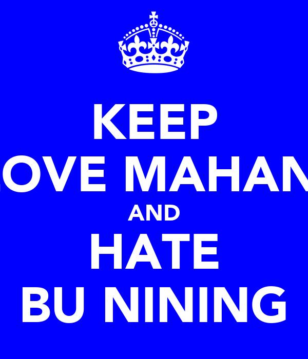 KEEP LOVE MAHANI AND HATE BU NINING