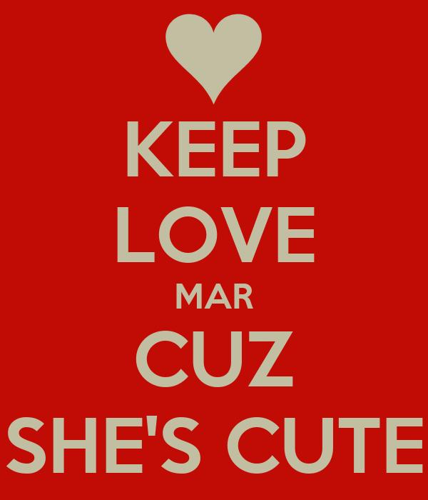 KEEP LOVE MAR CUZ SHE'S CUTE