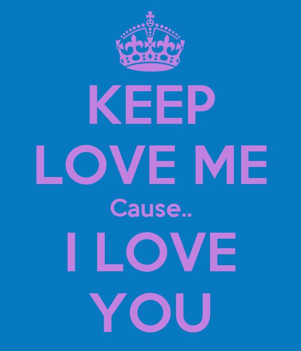 KEEP LOVE ME Cause.. I LOVE YOU