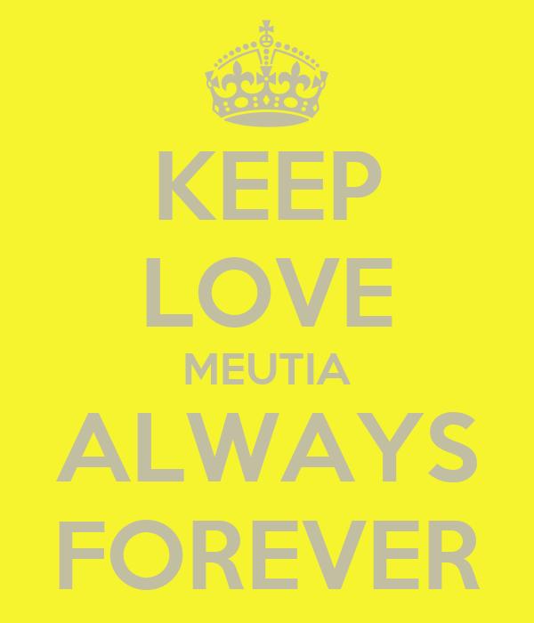 KEEP LOVE MEUTIA ALWAYS FOREVER