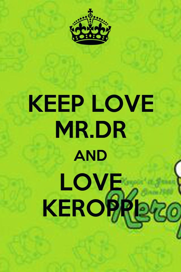 KEEP LOVE MR.DR AND LOVE KEROPPI