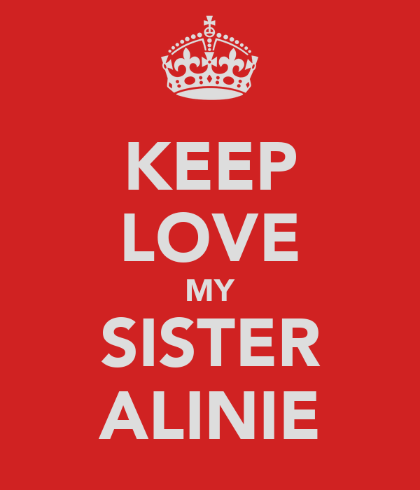 KEEP LOVE MY SISTER ALINIE