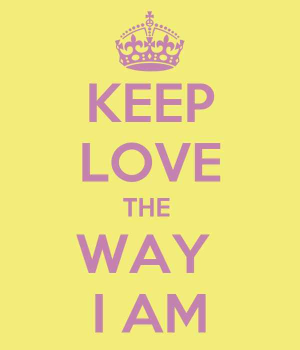 KEEP LOVE THE  WAY  I AM