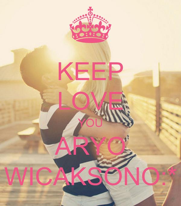 KEEP LOVE YOU ARYO WICAKSONO:*