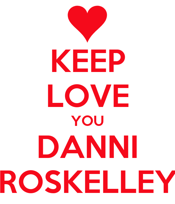 KEEP LOVE YOU DANNI ROSKELLEY
