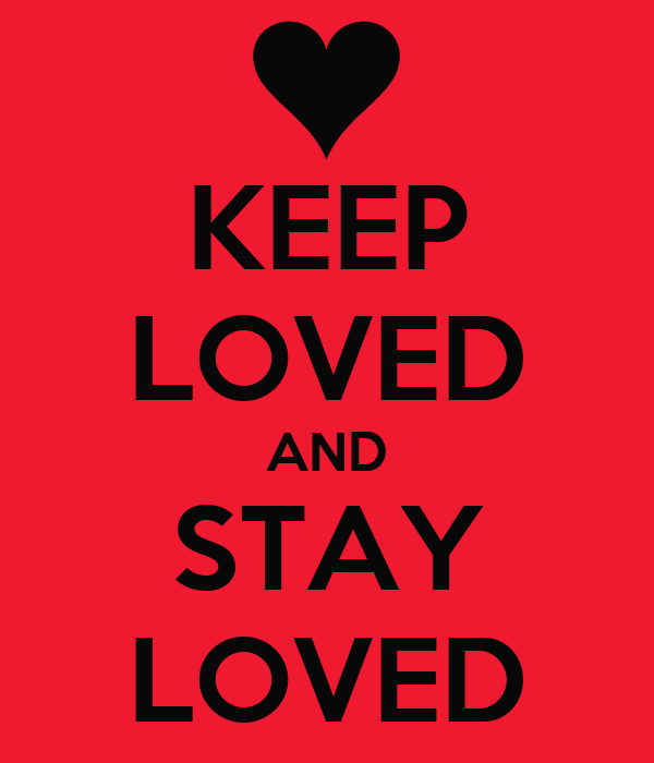 KEEP LOVED AND STAY LOVED