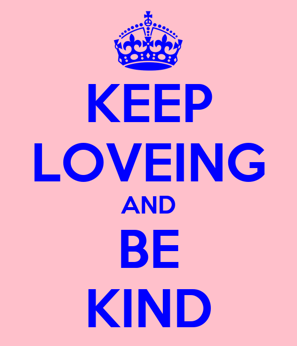 KEEP LOVEING AND BE KIND