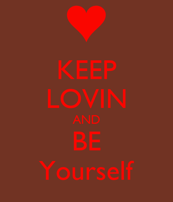 KEEP LOVIN AND BE Yourself