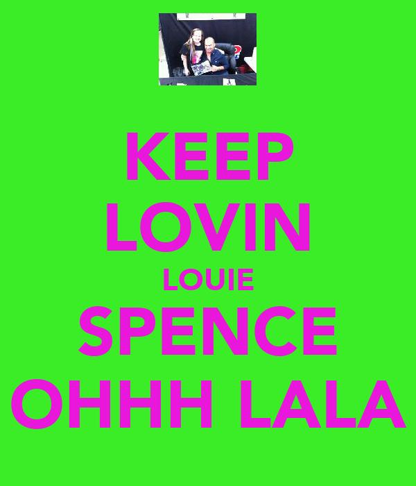 KEEP LOVIN LOUIE SPENCE OHHH LALA