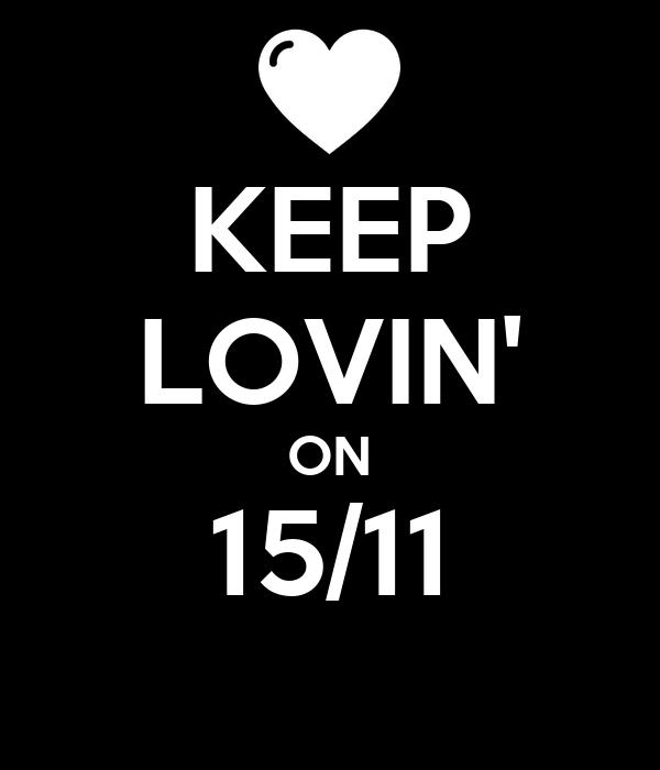 KEEP LOVIN' ON 15/11