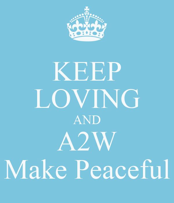 KEEP LOVING AND A2W Make Peaceful