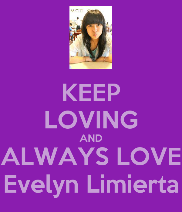 KEEP LOVING AND ALWAYS LOVE Evelyn Limierta
