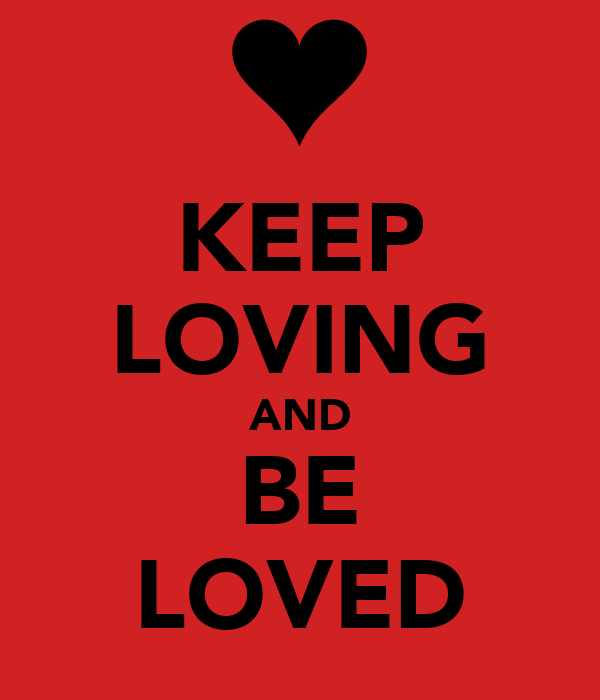 KEEP LOVING AND BE LOVED