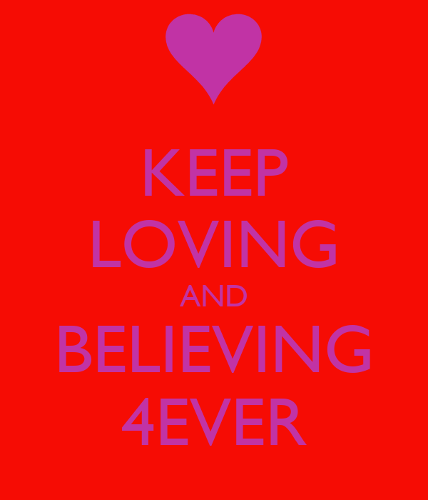 KEEP LOVING AND BELIEVING 4EVER