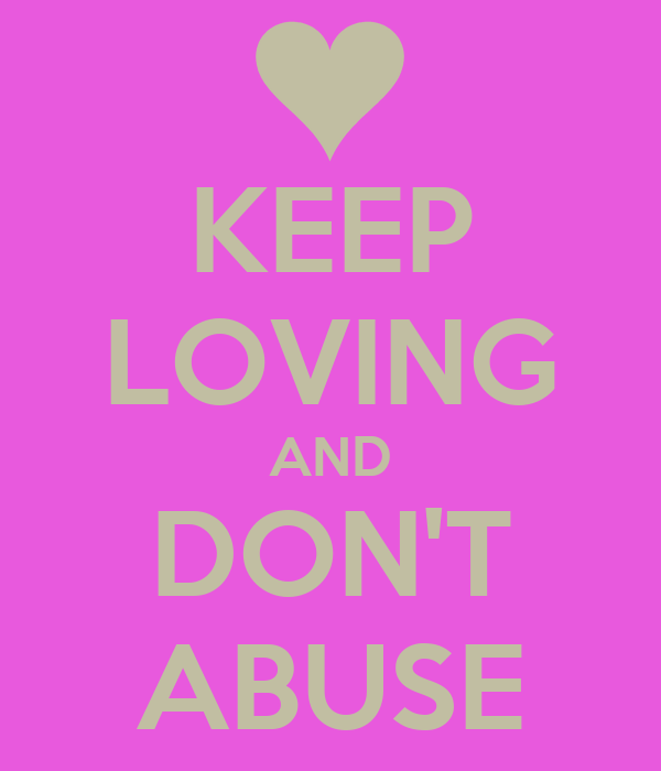 KEEP LOVING AND DON'T ABUSE