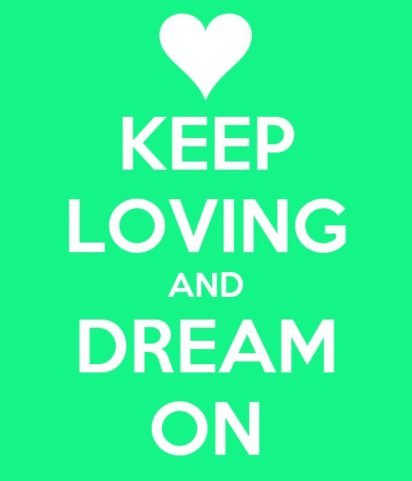 KEEP LOVING AND DREAM ON
