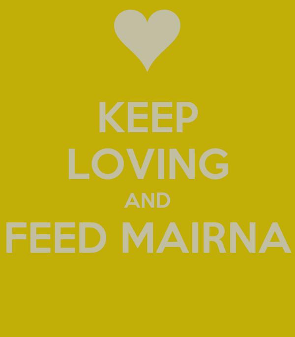 KEEP LOVING AND FEED MAIRNA