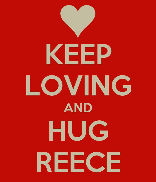 KEEP LOVING AND HUG REECE