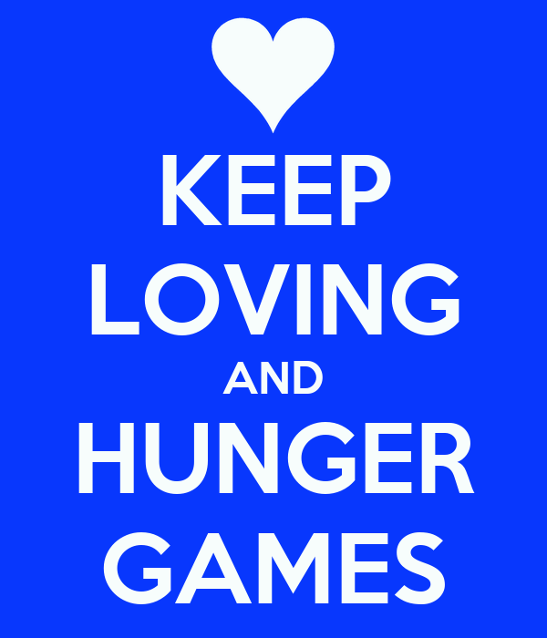 KEEP LOVING AND HUNGER GAMES