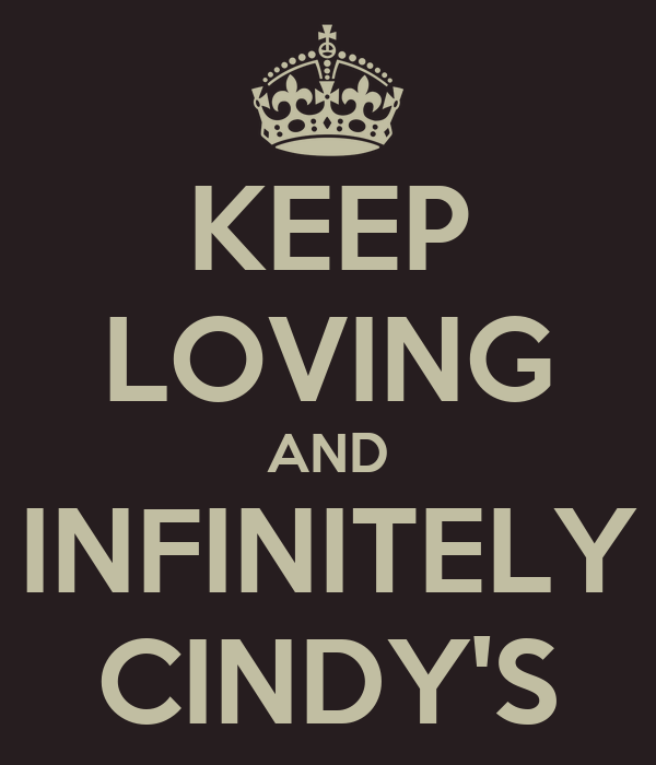 KEEP LOVING AND INFINITELY CINDY'S