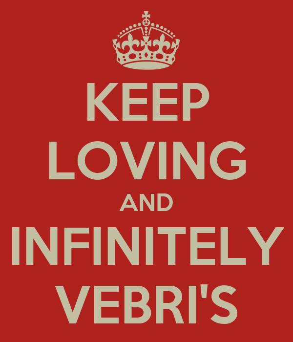 KEEP LOVING AND INFINITELY VEBRI'S