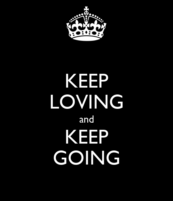 KEEP LOVING and KEEP GOING
